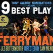 Don't Miss THE FERRYMAN! Nominated for 9 Tony Awards